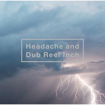 Headache and Dub Reel Inch【通常盤】(DVD付き:MUSIC VIDEO収録)