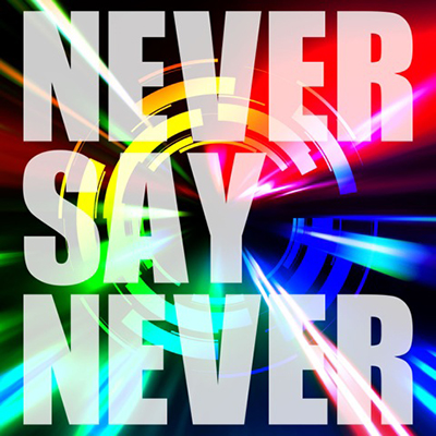 NEVER SAY NEVER (TYPE-A)