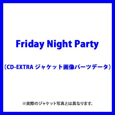 Friday Night Party(CD-EXTRA ジャケット画像パーツデータ)