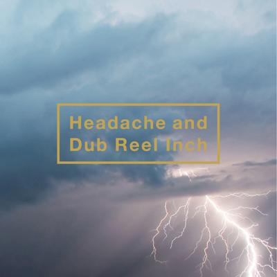 Headache and Dub Reel Inch【通常盤】(ボーナストラック収録)