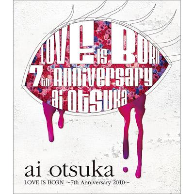大塚 愛【LOVE IS BORN】 ~7th Anniversary 2010~ (Blu-ray)