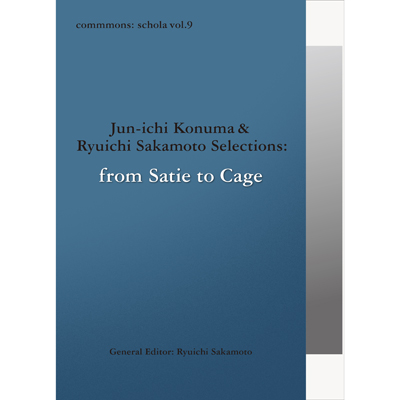 commmons: schola vol.9 Jun-ichi Konuma & Ryuichi Sakamoto Selections: from Satie to Cage