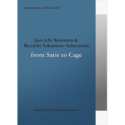commmons: schola vol.9 Jun-ichi Konuma & Ryuichi Sakamoto Selections: from Satie to Cage