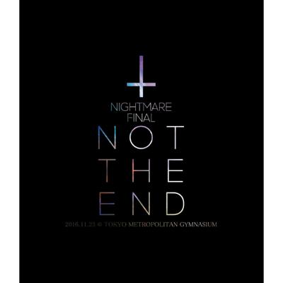 NIGHTMARE FINAL「NOT THE END」2016.11.23 @ TOKYO METROPOLITAN GYMNASIUM Blu-ray通常盤