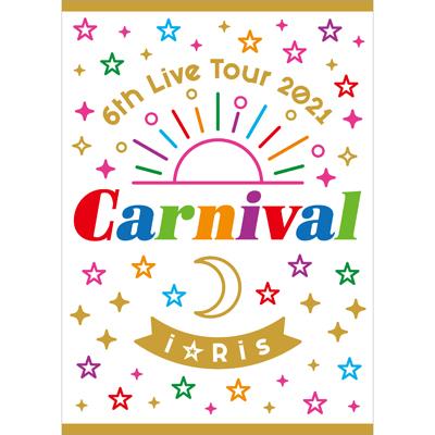 【初回生産限定盤】i☆Ris 6th Live Tour 2021 ~Carnival~(2枚組Blu-ray)