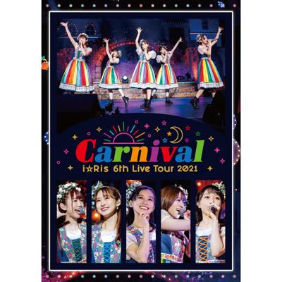 【通常盤】i☆Ris 6th Live Tour 2021 ~Carnival~(Blu-ray)