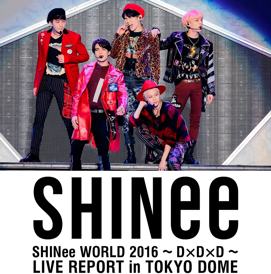 SHINee WORLD 2016 ~D×D×D~ LIVE REPORT in TOKYO DOME