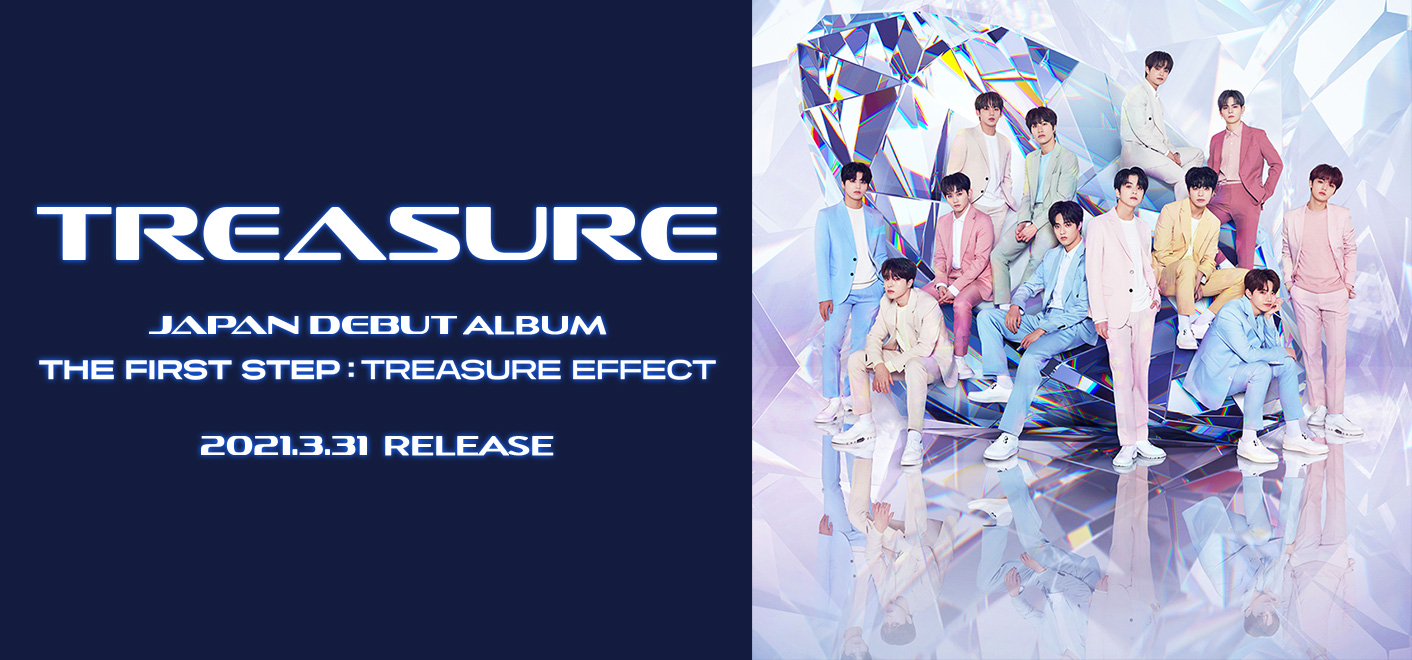 TREASURE JAPAN DEBUT ALBUM THE FIRST STEP : TREASURE EFFECT 2021.3.31 RELEASE